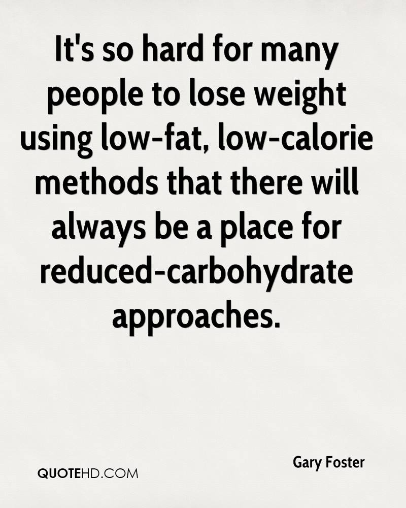 It's so hard for many people to lose weight using low-fat, low-calorie methods that there will always be a place for reduced-carbohydrate approaches.