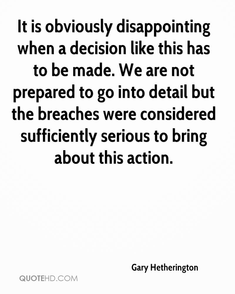 It is obviously disappointing when a decision like this has to be made. We are not prepared to go into detail but the breaches were considered sufficiently serious to bring about this action.