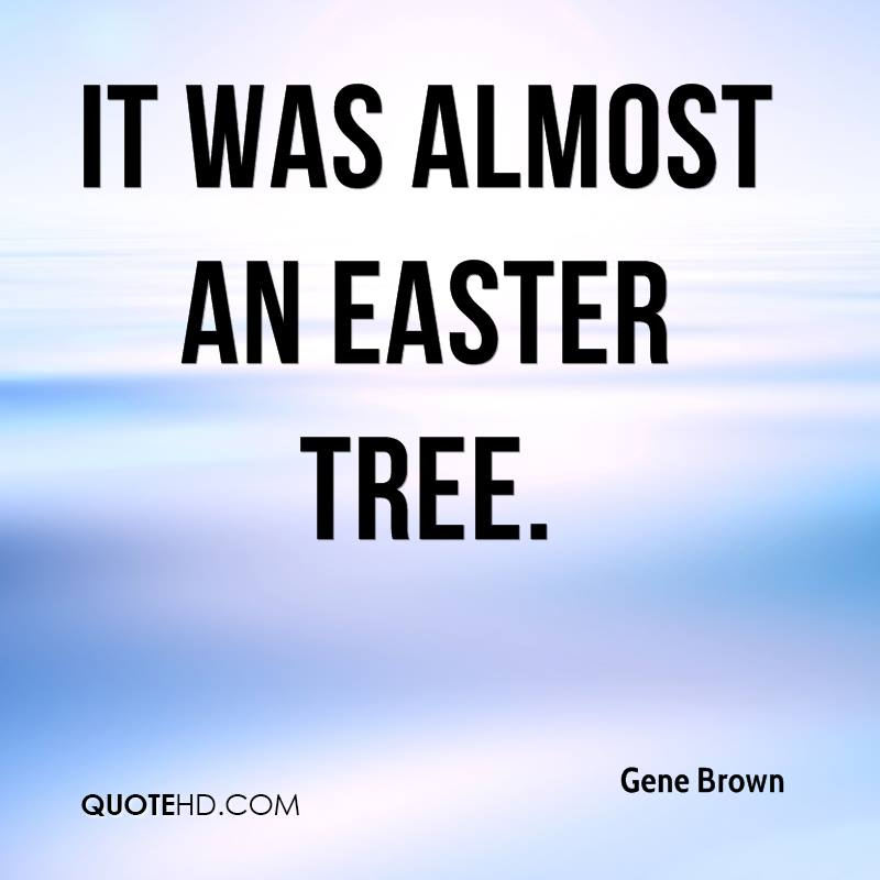 It was almost an Easter tree.
