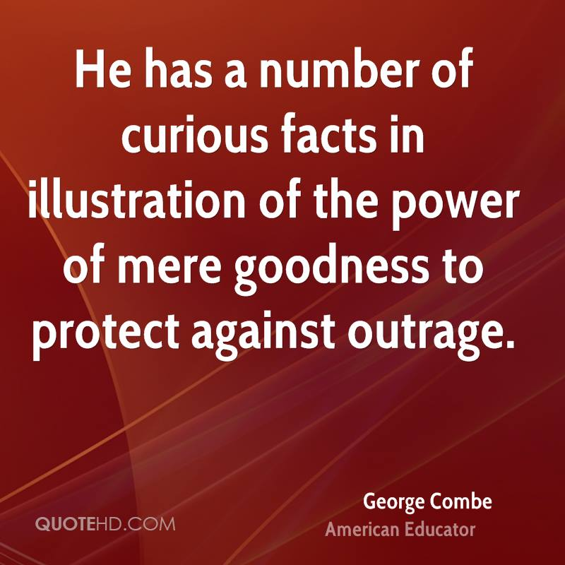 He has a number of curious facts in illustration of the power of mere goodness to protect against outrage.
