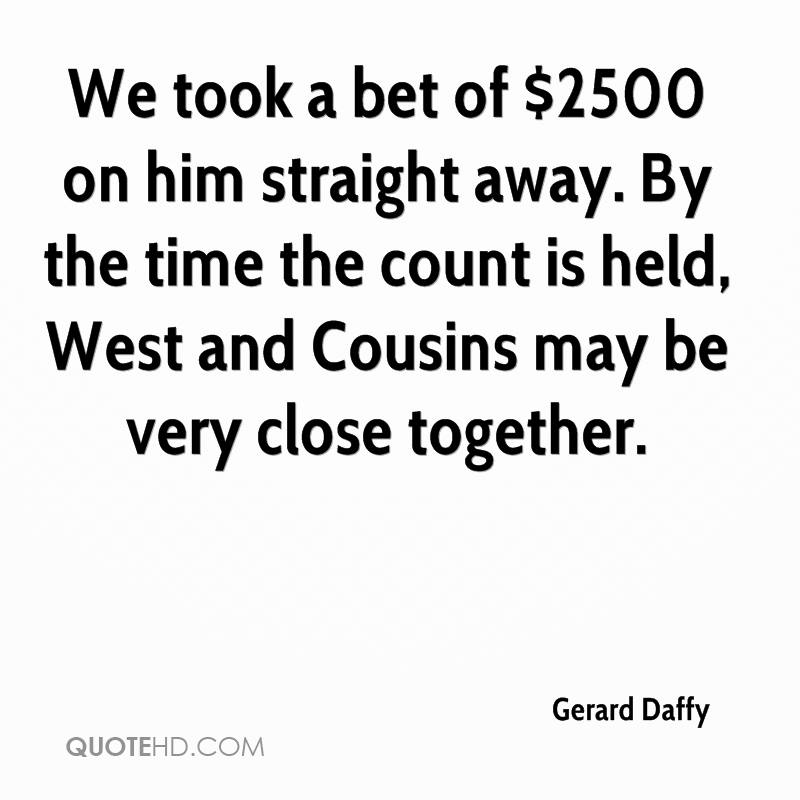We took a bet of $2500 on him straight away. By the time the count is held, West and Cousins may be very close together.