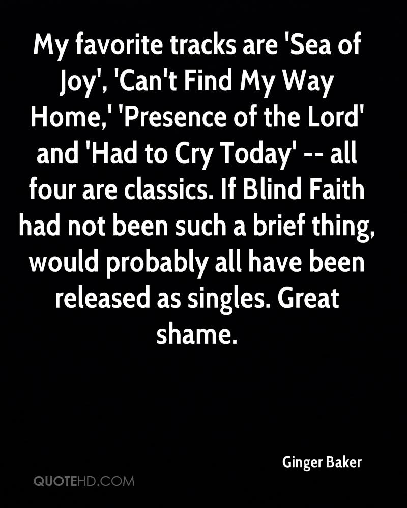 My favorite tracks are 'Sea of Joy', 'Can't Find My Way Home,' 'Presence of the Lord' and 'Had to Cry Today' -- all four are classics. If Blind Faith had not been such a brief thing, would probably all have been released as singles. Great shame.