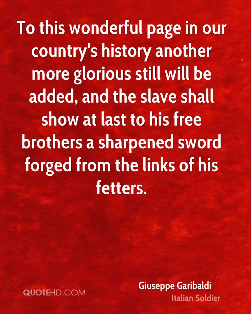 To this wonderful page in our country's history another more glorious still will be added, and the slave shall show at last to his free brothers a sharpened sword forged from the links of his fetters.