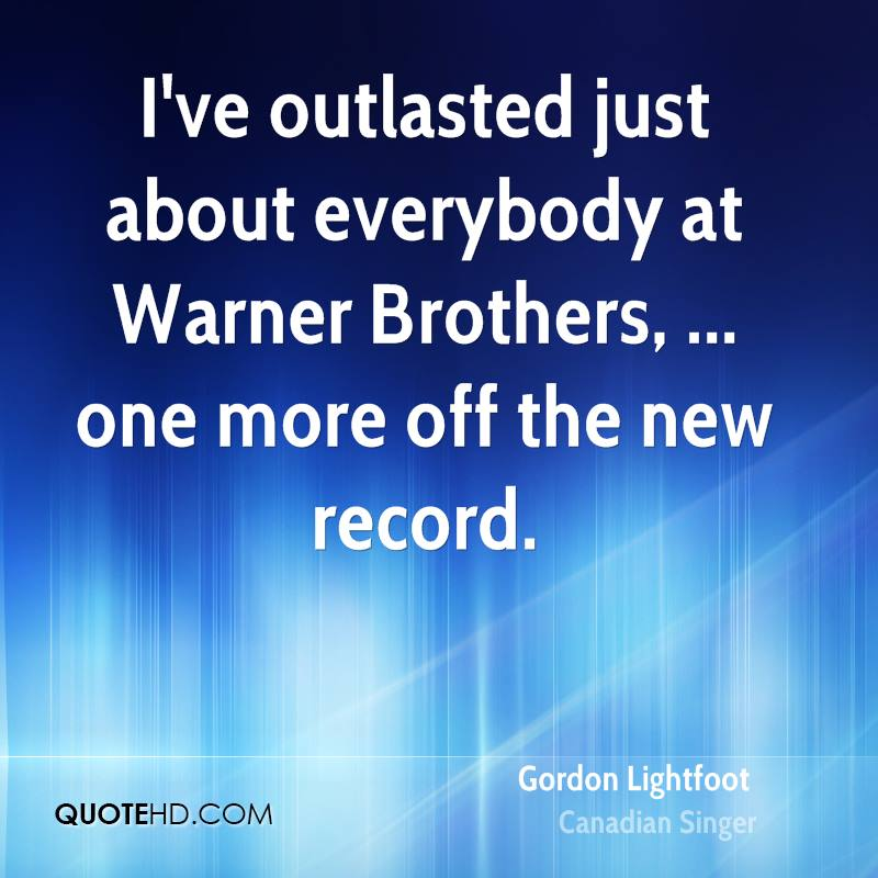 I've outlasted just about everybody at Warner Brothers, ... one more off the new record.