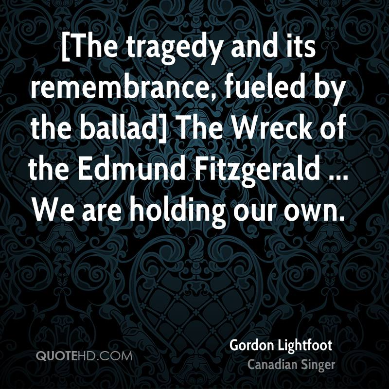 [The tragedy and its remembrance, fueled by the ballad] The Wreck of the Edmund Fitzgerald ... We are holding our own.
