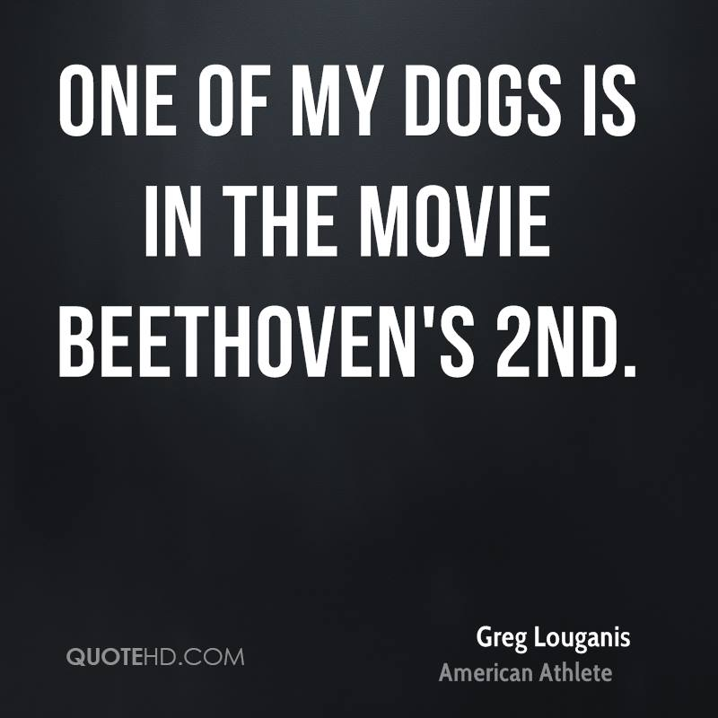 One of my dogs is in the movie Beethoven's 2nd.