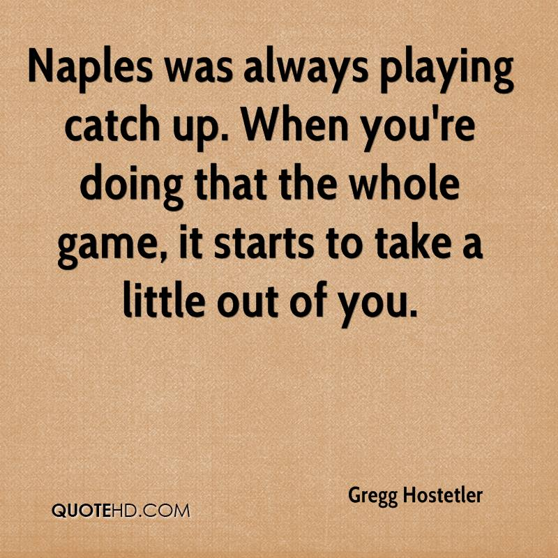 Naples was always playing catch up. When you're doing that the whole game, it starts to take a little out of you.