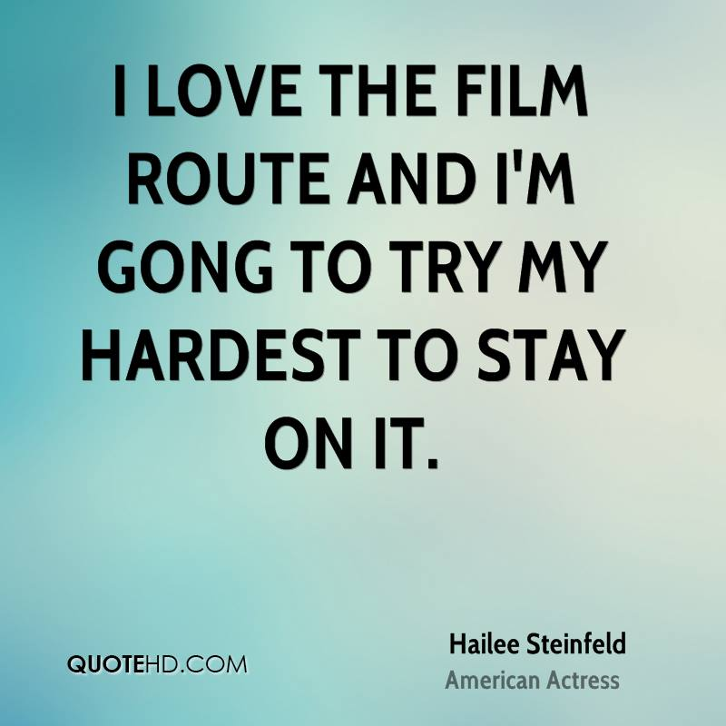 I love the film route and I'm gong to try my hardest to stay on it.