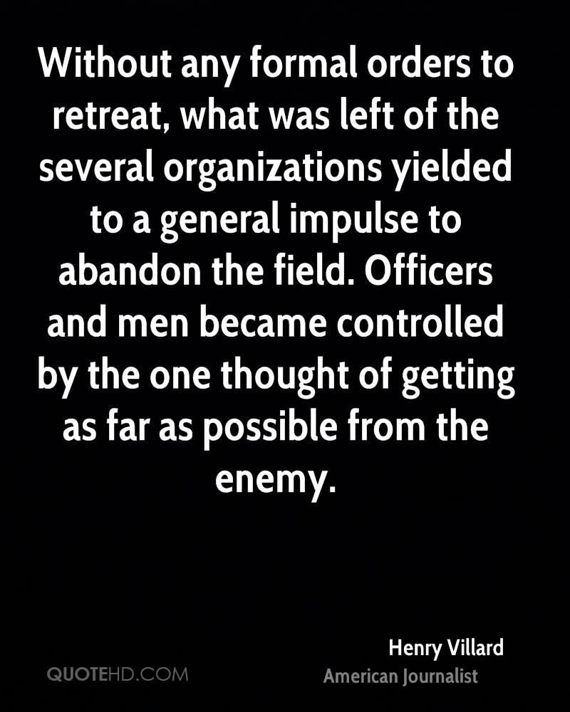 Without any formal orders to retreat, what was left of the several organizations yielded to a general impulse to abandon the field. Officers and men became controlled by the one thought of getting as far as possible from the enemy.