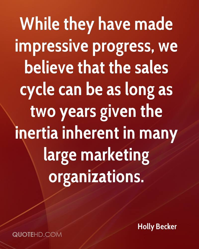 While they have made impressive progress, we believe that the sales cycle can be as long as two years given the inertia inherent in many large marketing organizations.