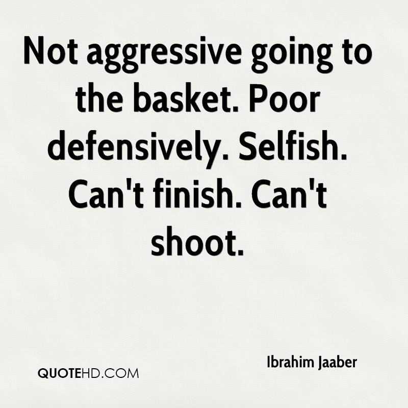 Not aggressive going to the basket. Poor defensively. Selfish. Can't finish. Can't shoot.