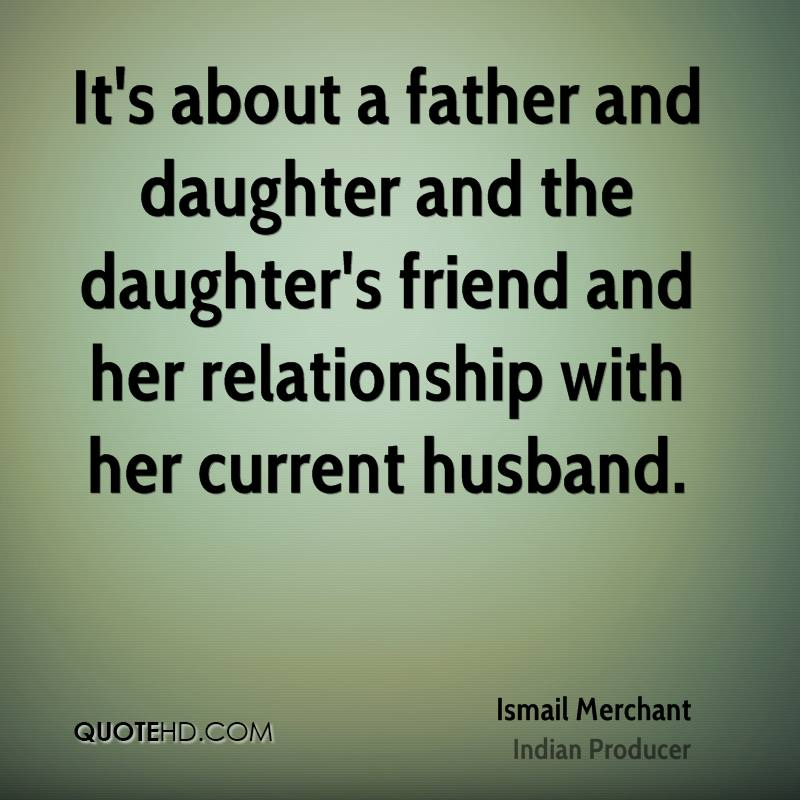 It's about a father and daughter and the daughter's friend and her relationship with her current husband.