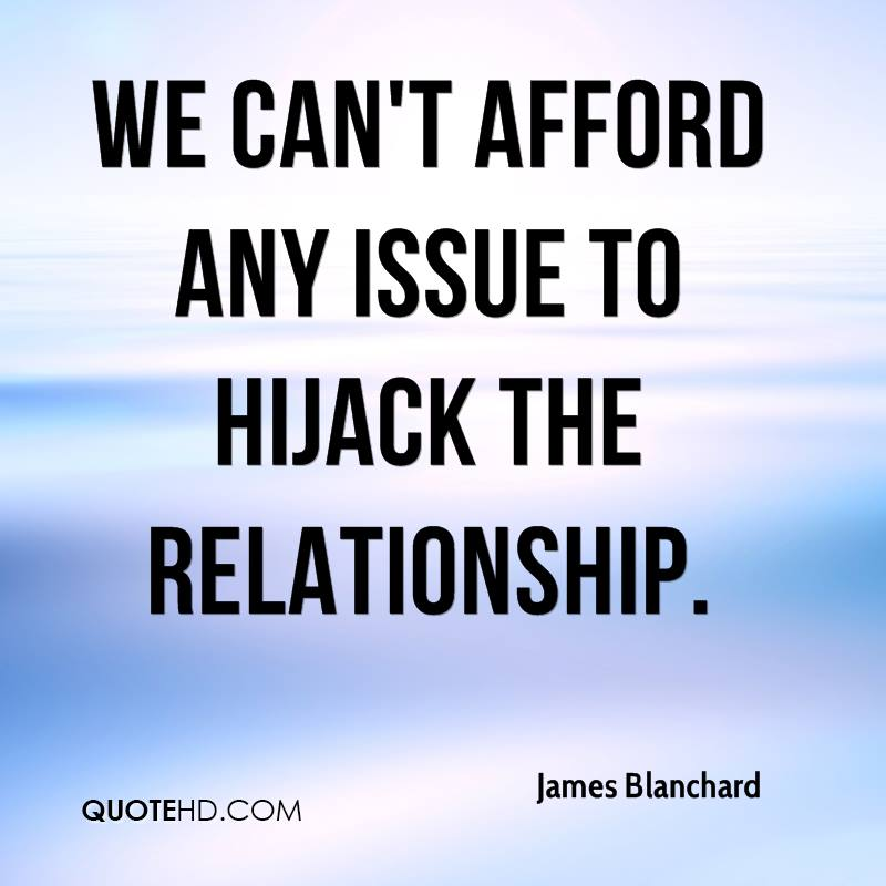 We can't afford any issue to hijack the relationship.