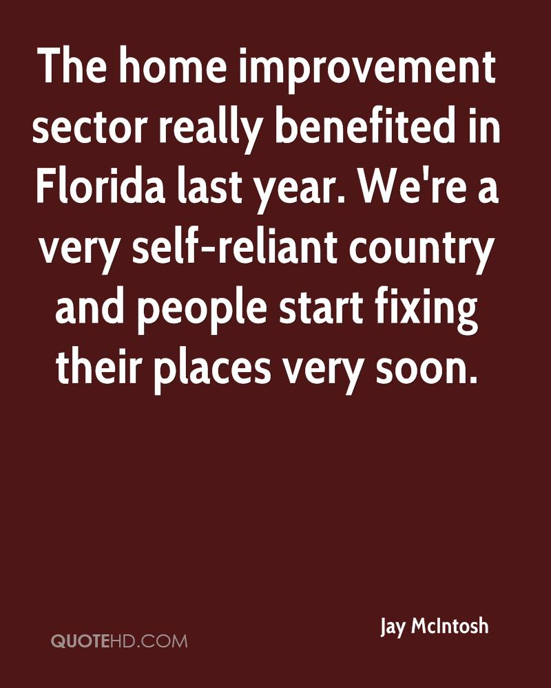 The home improvement sector really benefited in Florida last year. We're a very self-reliant country and people start fixing their places very soon.
