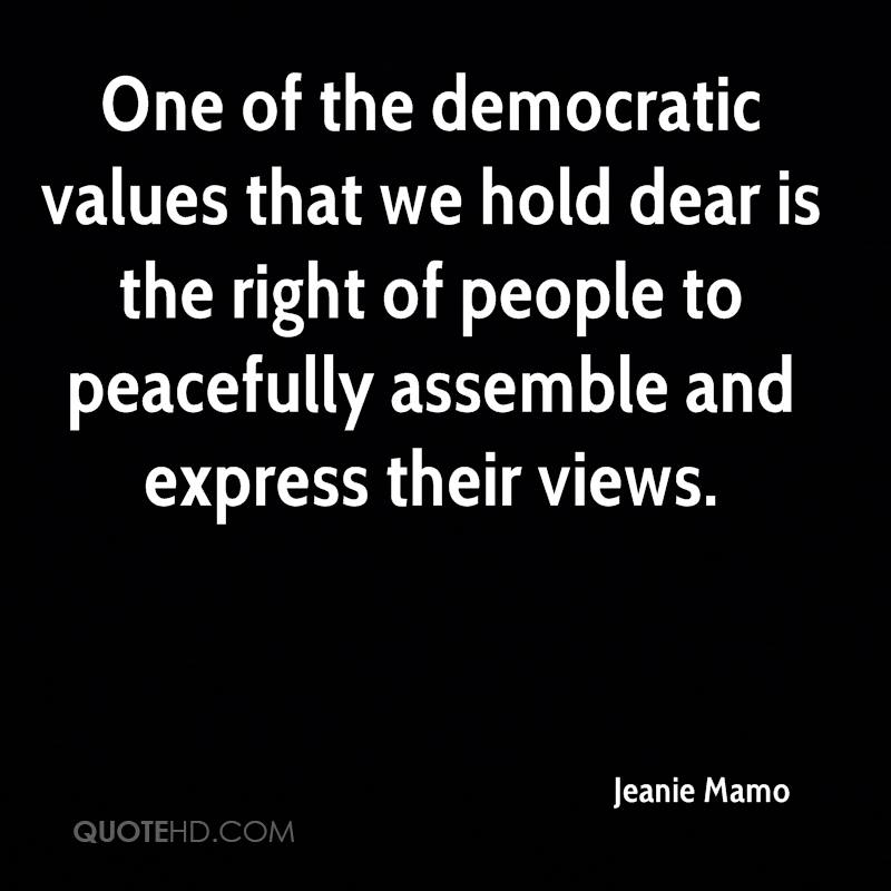 One of the democratic values that we hold dear is the right of people to peacefully assemble and express their views.