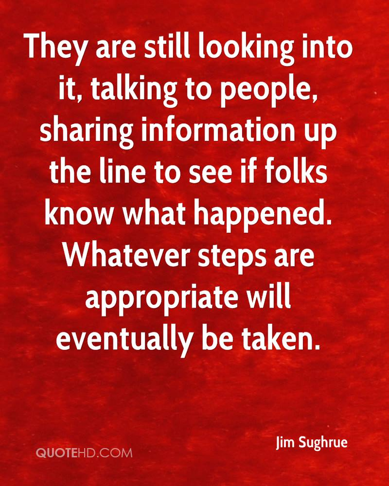 They are still looking into it, talking to people, sharing information up the line to see if folks know what happened. Whatever steps are appropriate will eventually be taken.