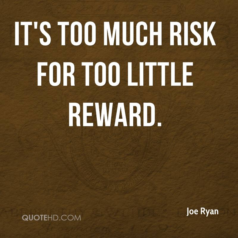 It's too much risk for too little reward.