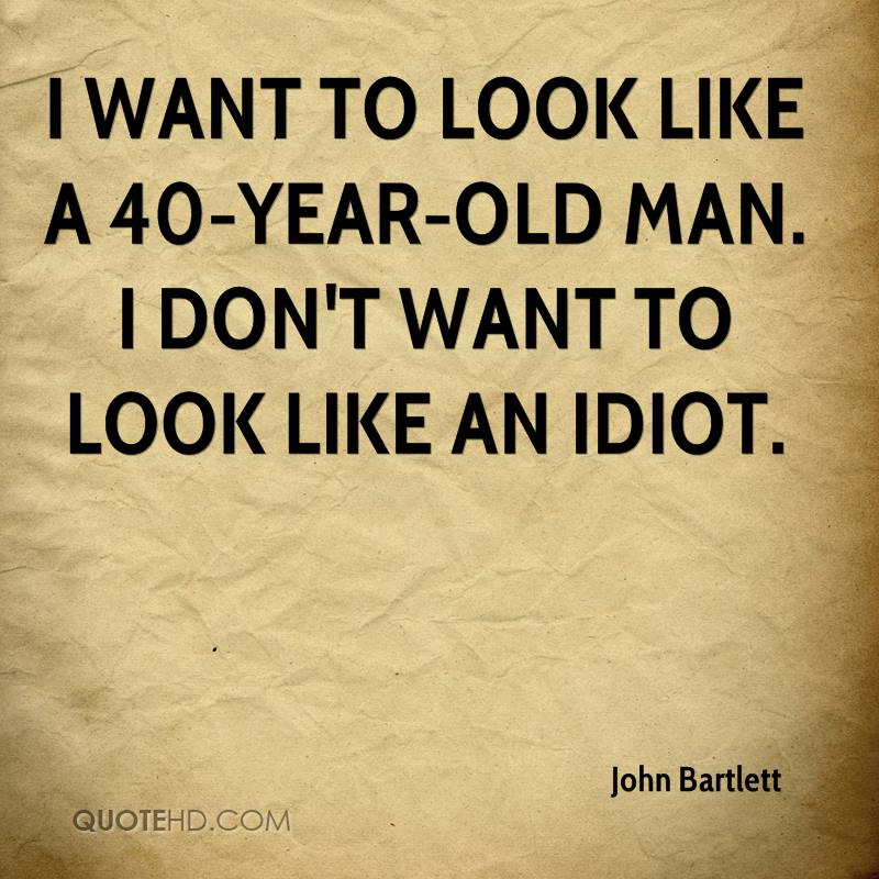 Old Man Quotes And Sayings: John Bartlett Quotes