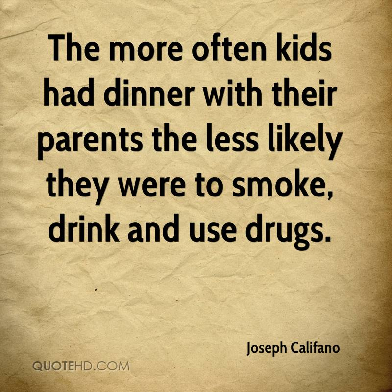 The more often kids had dinner with their parents the less likely they were to smoke, drink and use drugs.