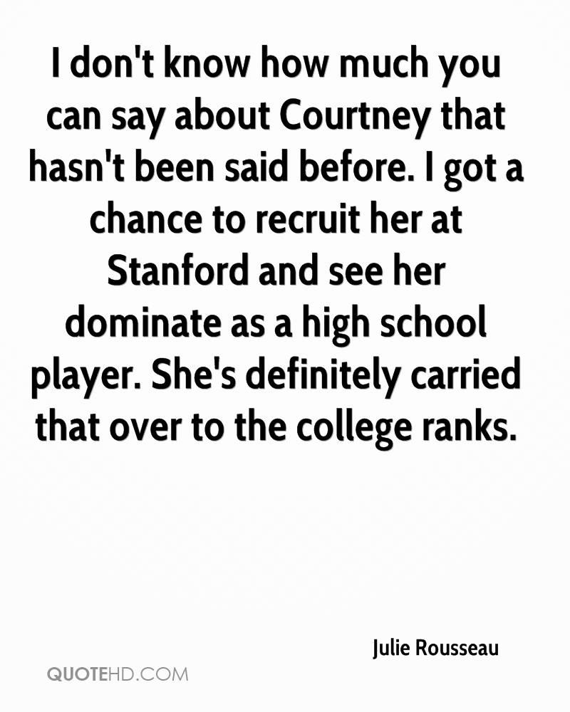 I don't know how much you can say about Courtney that hasn't been said before. I got a chance to recruit her at Stanford and see her dominate as a high school player. She's definitely carried that over to the college ranks.