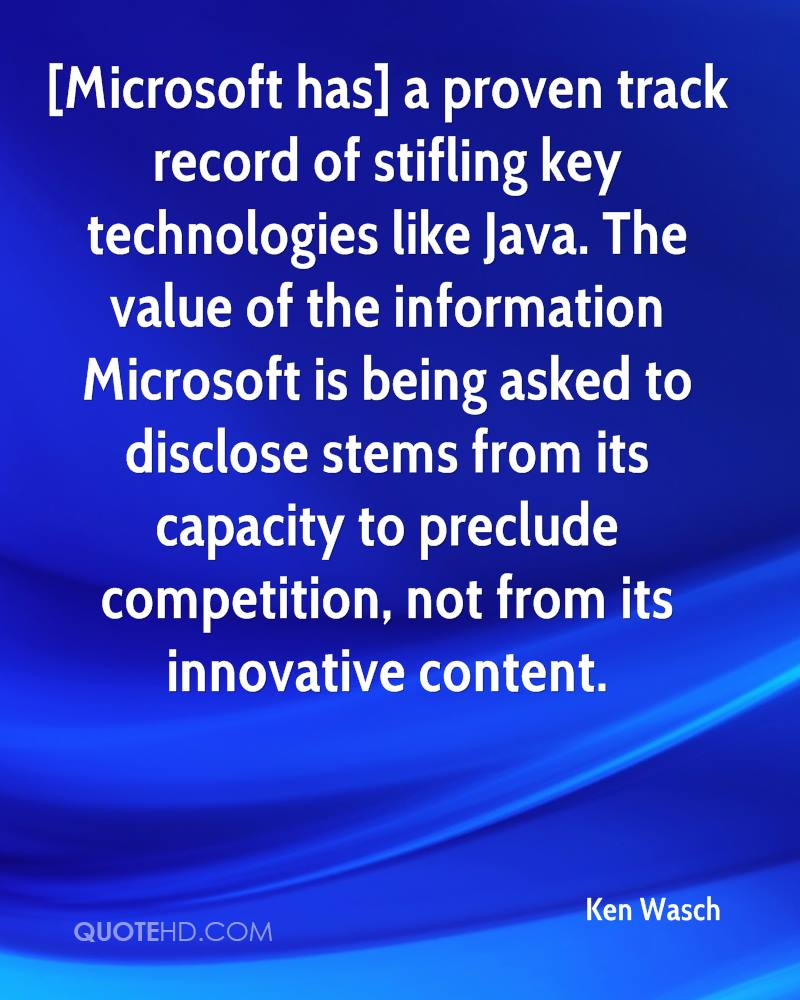 [Microsoft has] a proven track record of stifling key technologies like Java. The value of the information Microsoft is being asked to disclose stems from its capacity to preclude competition, not from its innovative content.
