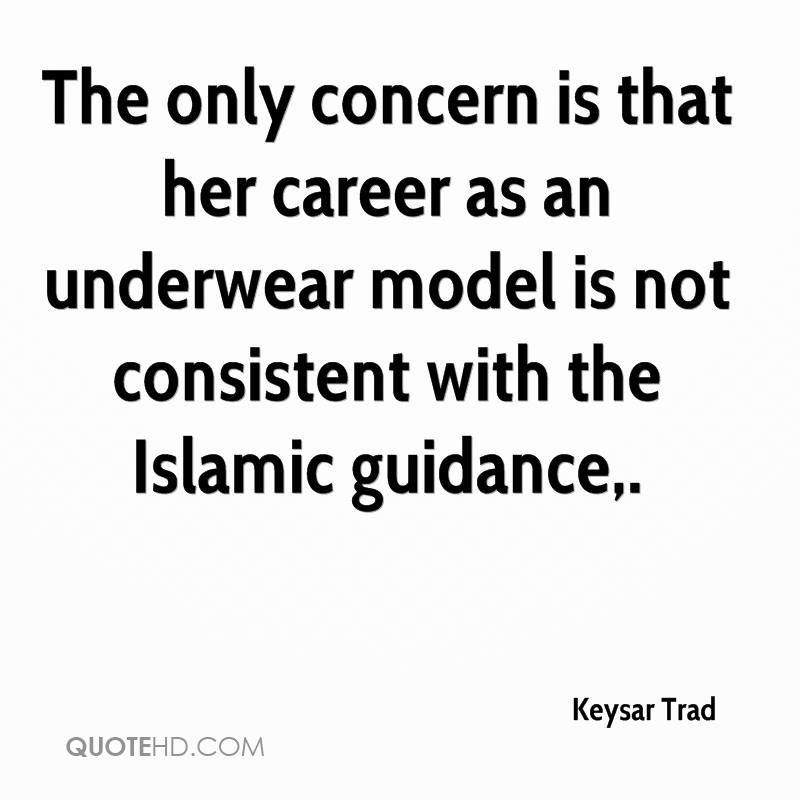 The only concern is that her career as an underwear model is not consistent with the Islamic guidance.