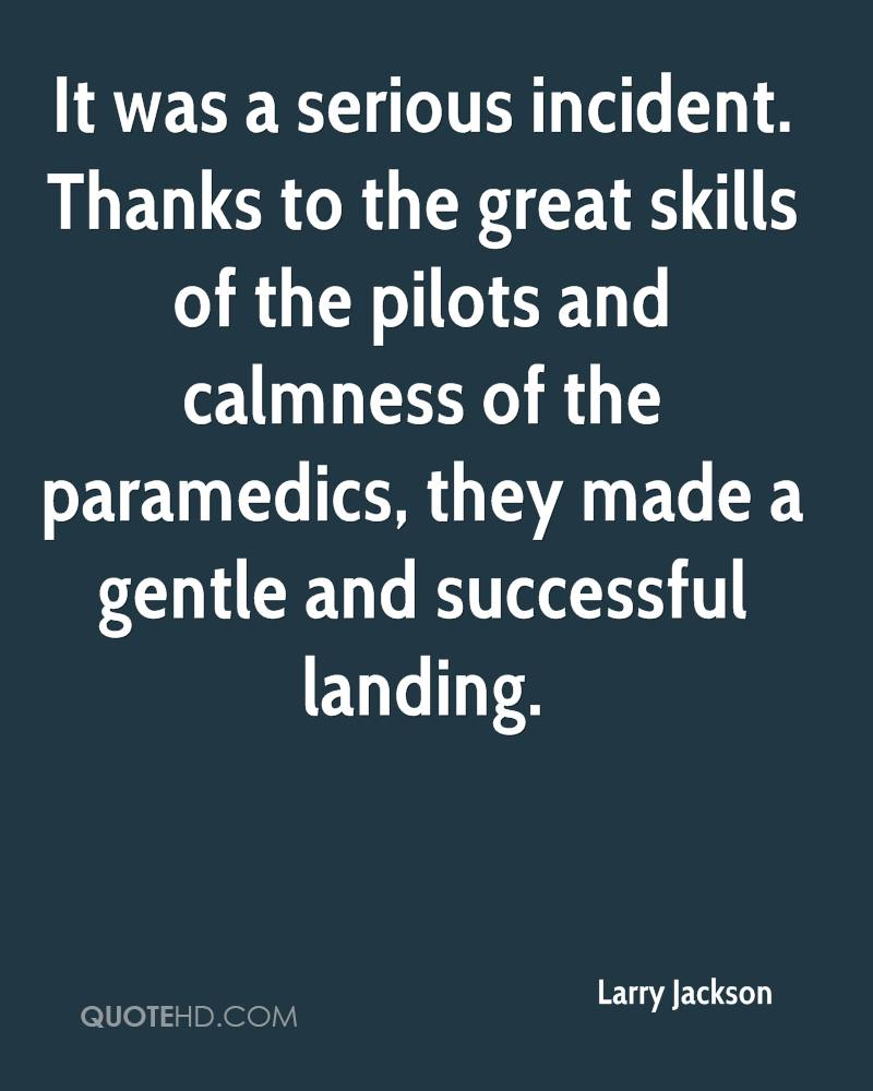 It was a serious incident. Thanks to the great skills of the pilots and calmness of the paramedics, they made a gentle and successful landing.
