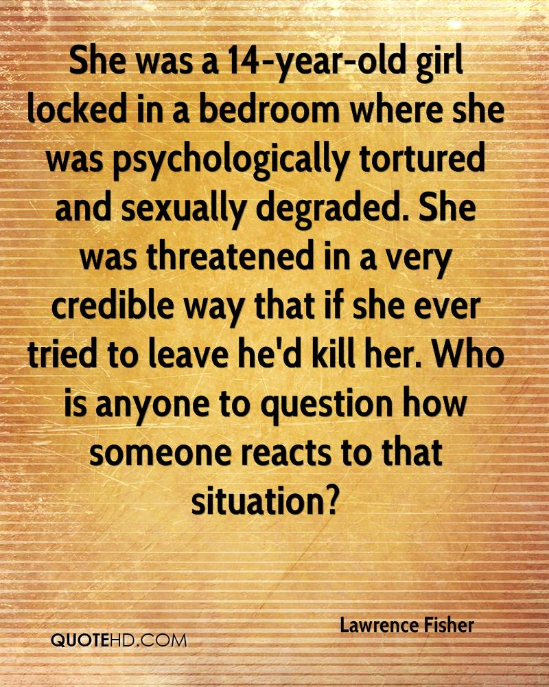 She was a 14-year-old girl locked in a bedroom where she was psychologically tortured and sexually degraded. She was threatened in a very credible way that if she ever tried to leave he'd kill her. Who is anyone to question how someone reacts to that situation?