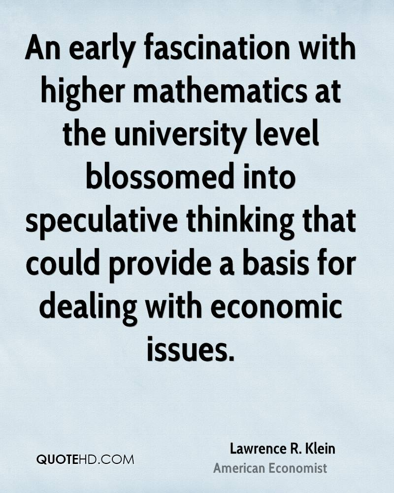 An early fascination with higher mathematics at the university level blossomed into speculative thinking that could provide a basis for dealing with economic issues.