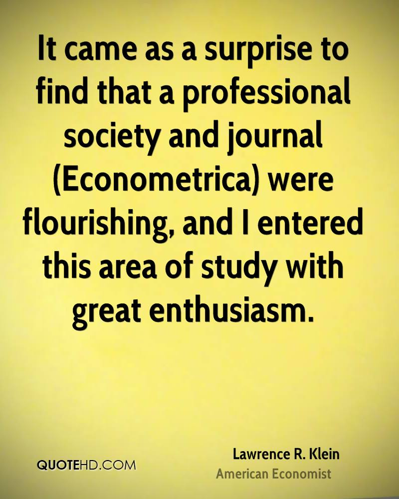 It came as a surprise to find that a professional society and journal (Econometrica) were flourishing, and I entered this area of study with great enthusiasm.