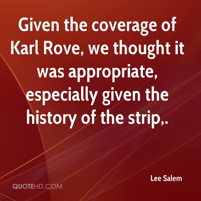 Given the coverage of Karl Rove, we thought it was appropriate, especially given the history of the strip.