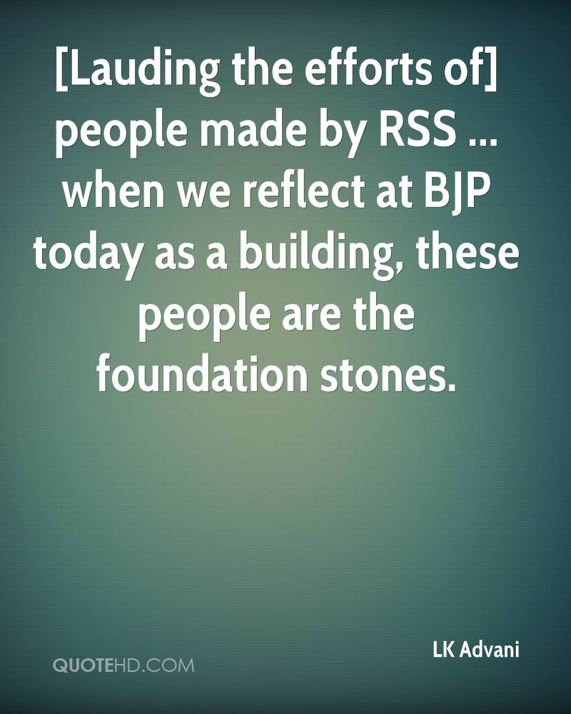 [Lauding the efforts of] people made by RSS ... when we reflect at BJP today as a building, these people are the foundation stones.