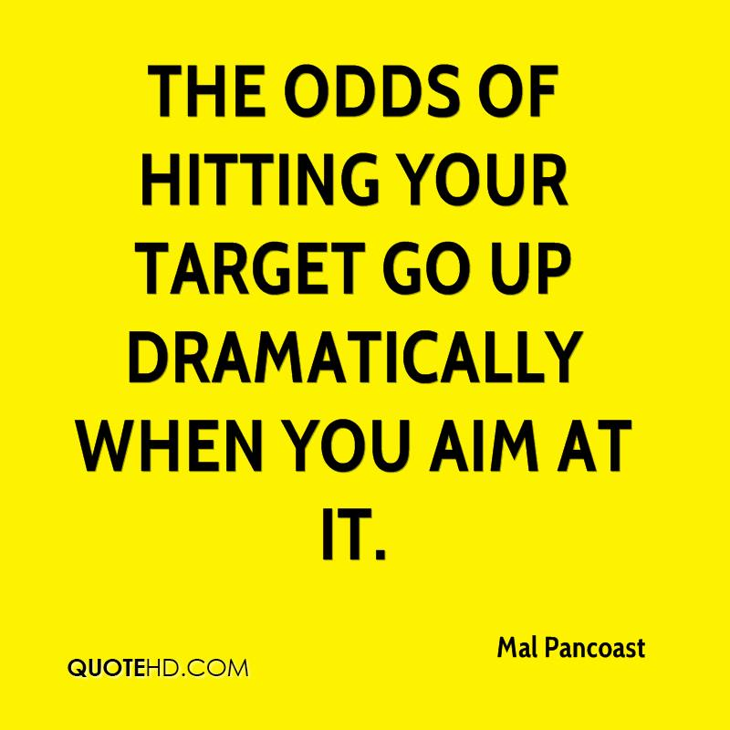 The odds of hitting your target go up dramatically when you aim at it.