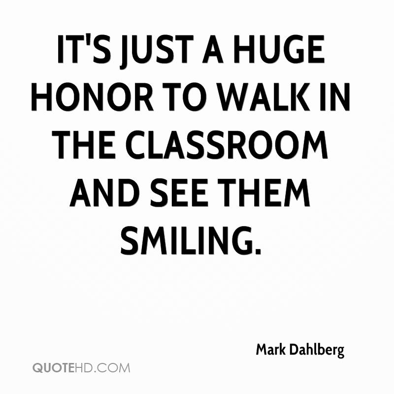 It's just a huge honor to walk in the classroom and see them smiling.