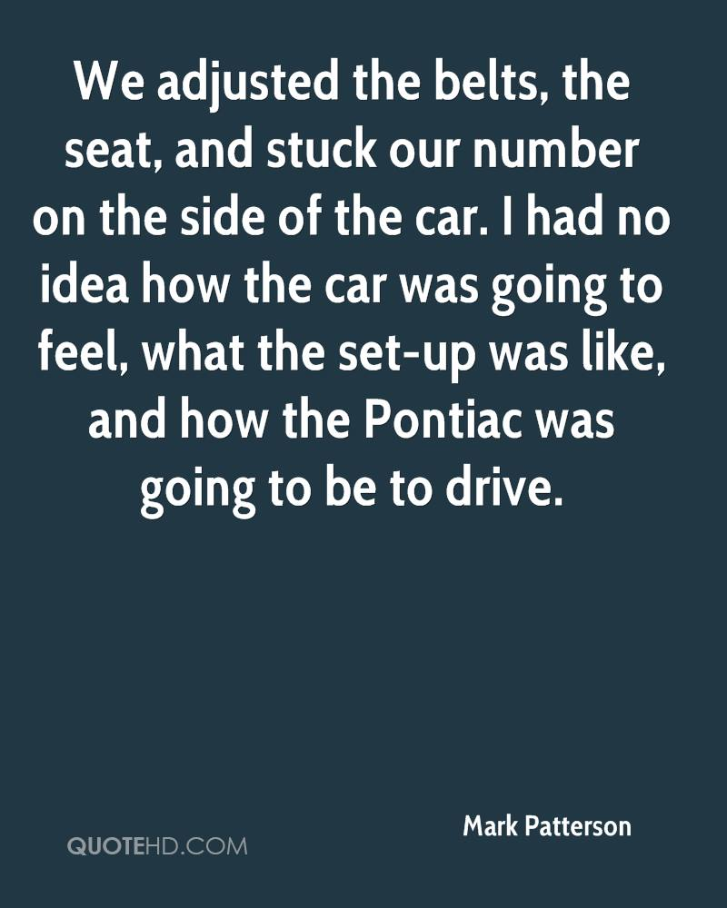 We adjusted the belts, the seat, and stuck our number on the side of the car. I had no idea how the car was going to feel, what the set-up was like, and how the Pontiac was going to be to drive.