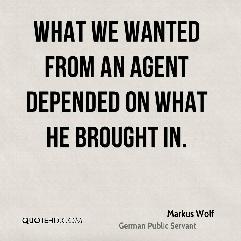 What we wanted from an agent depended on what he brought in.
