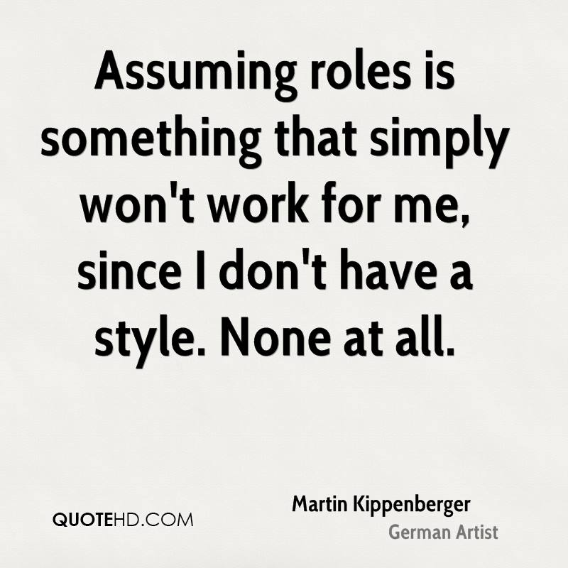 Assuming roles is something that simply won't work for me, since I don't have a style. None at all.
