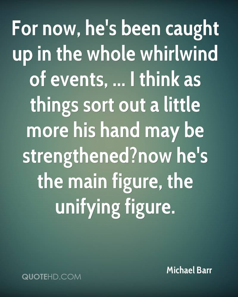 For now, he's been caught up in the whole whirlwind of events, ... I think as things sort out a little more his hand may be strengthened?now he's the main figure, the unifying figure.