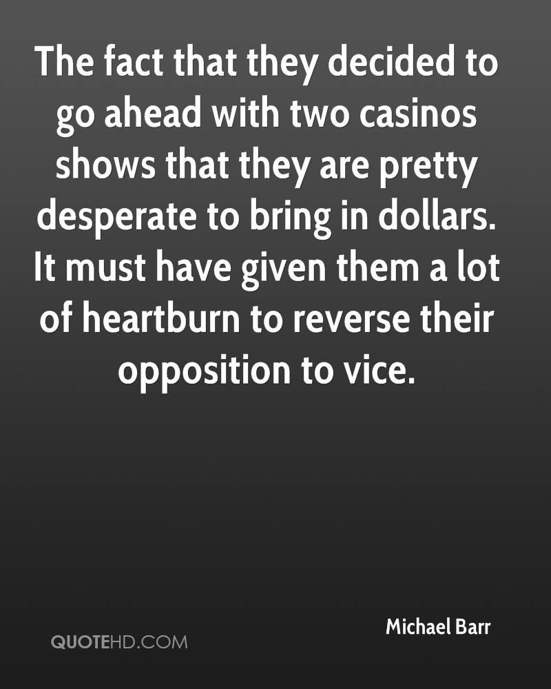 The fact that they decided to go ahead with two casinos shows that they are pretty desperate to bring in dollars. It must have given them a lot of heartburn to reverse their opposition to vice.