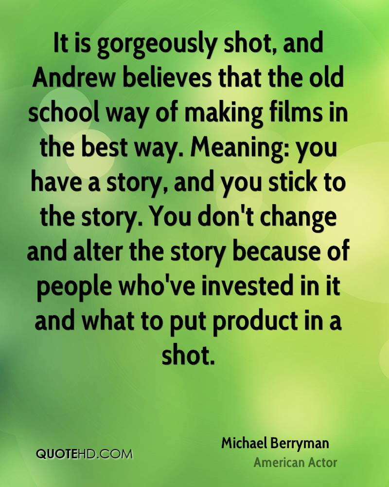 It is gorgeously shot, and Andrew believes that the old school way of making films in the best way. Meaning: you have a story, and you stick to the story. You don't change and alter the story because of people who've invested in it and what to put product in a shot.
