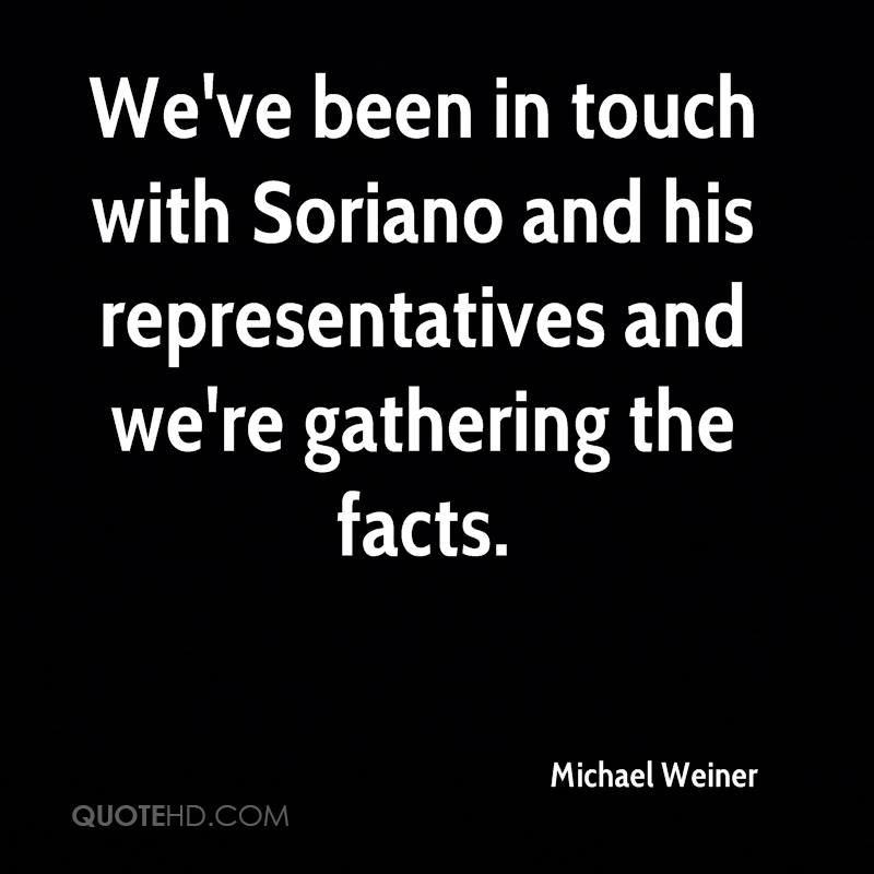 We've been in touch with Soriano and his representatives and we're gathering the facts.