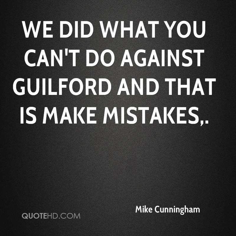 We did what you can't do against Guilford and that is make mistakes.