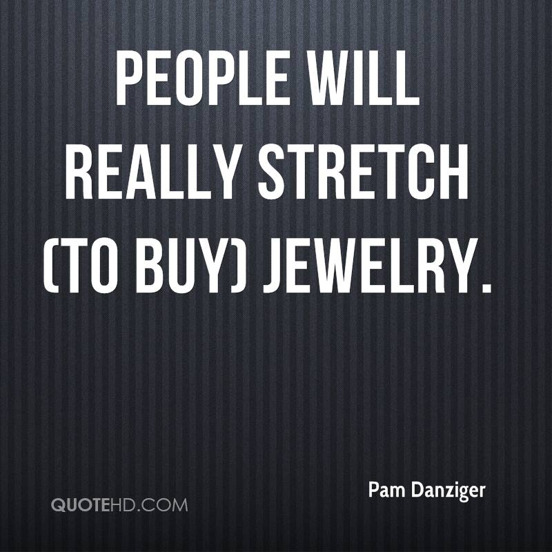 People will really stretch (to buy) jewelry.