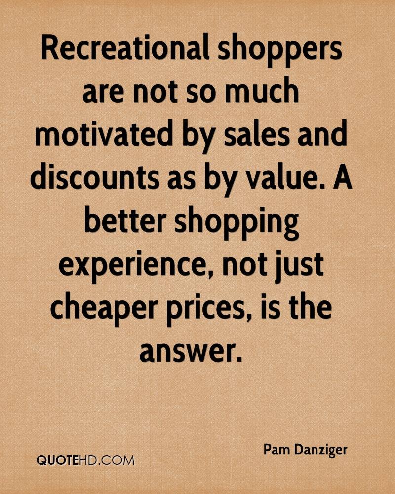 Recreational shoppers are not so much motivated by sales and discounts as by value. A better shopping experience, not just cheaper prices, is the answer.