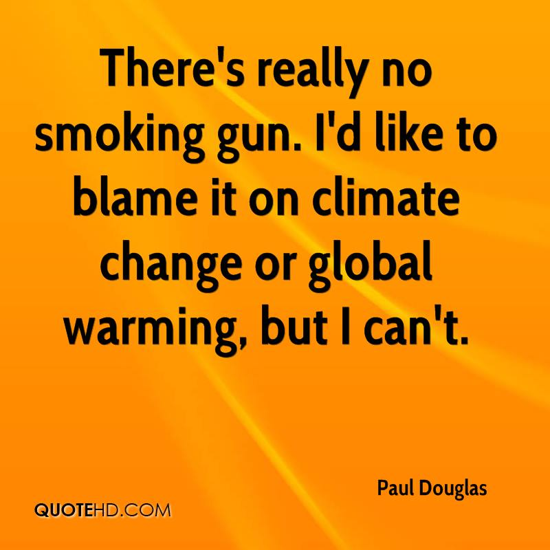 There's really no smoking gun. I'd like to blame it on climate change or global warming, but I can't.