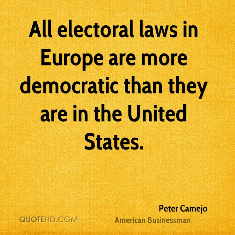 All electoral laws in Europe are more democratic than they are in the United States.