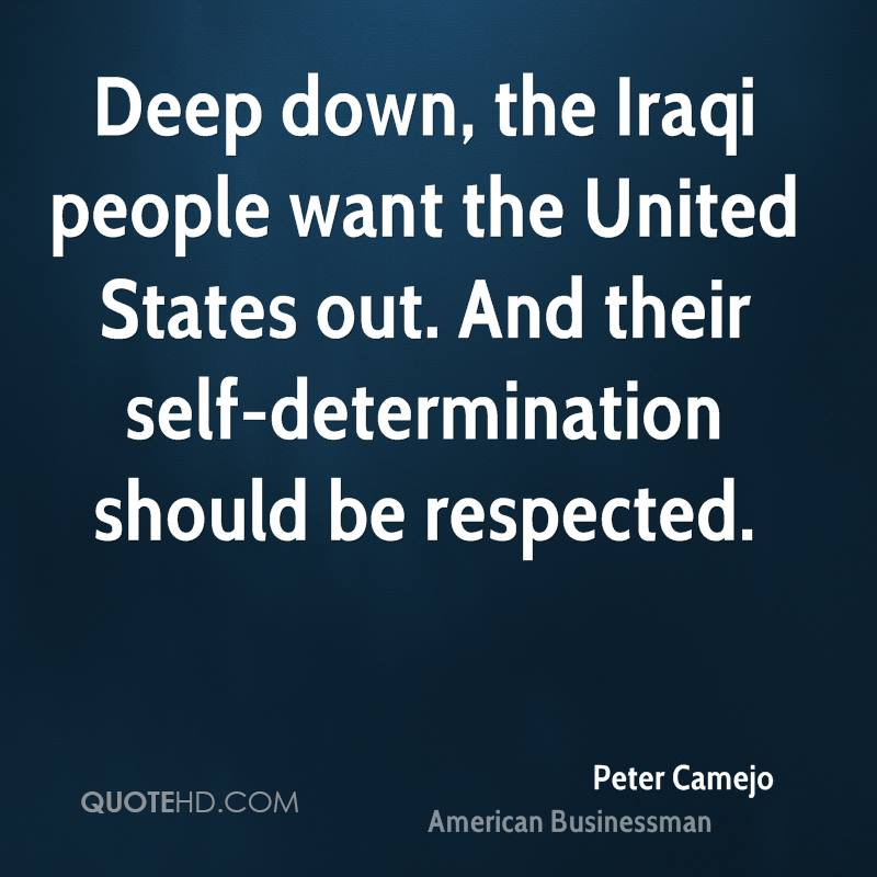 Deep down, the Iraqi people want the United States out. And their self-determination should be respected.