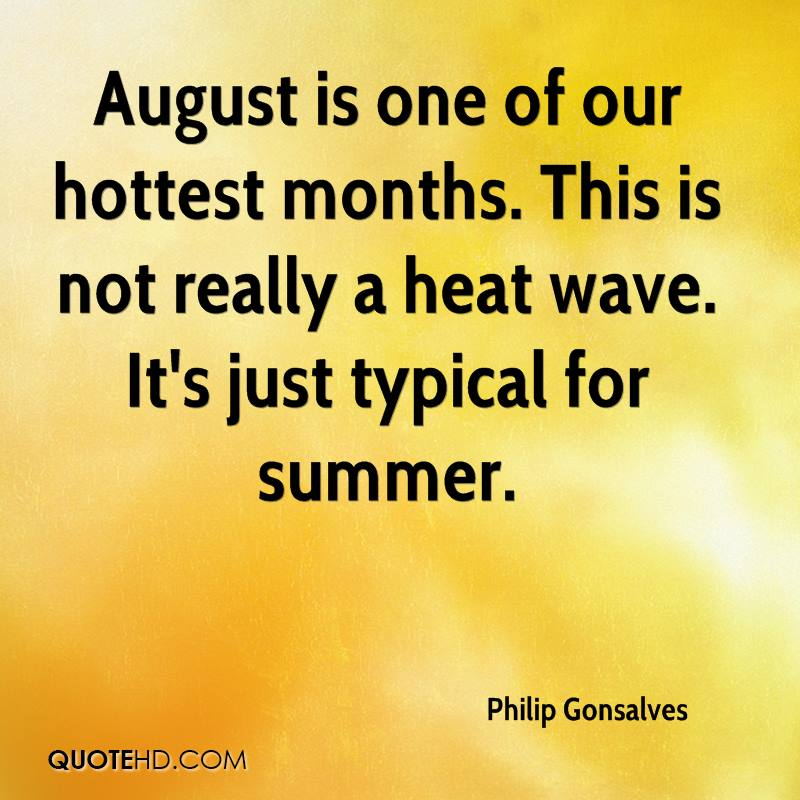 August is one of our hottest months. This is not really a heat wave. It's just typical for summer.