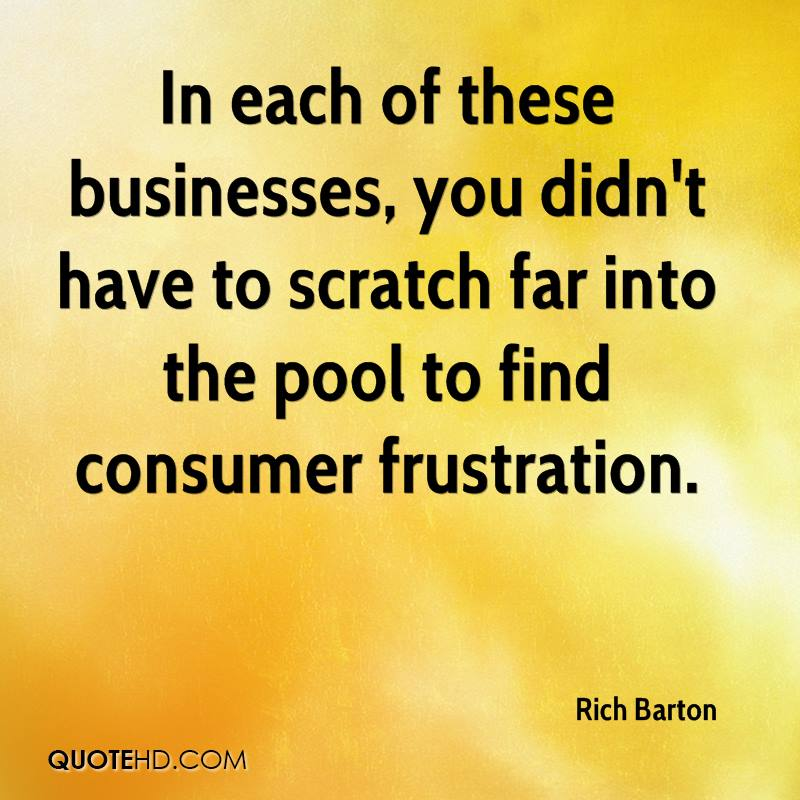 In each of these businesses, you didn't have to scratch far into the pool to find consumer frustration.