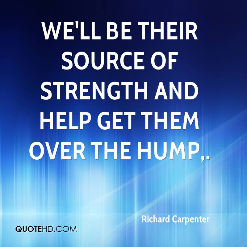 We'll be their source of strength and help get them over the hump.